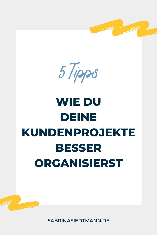 5 Tipps wie Du Kundenprojekte besser organisierst