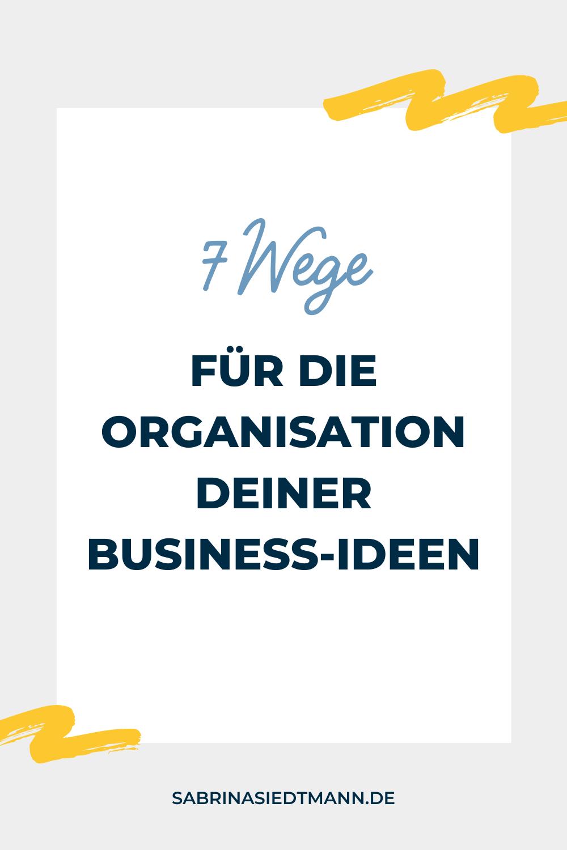 7 Wege für die Organisation Deiner Business-Ideen