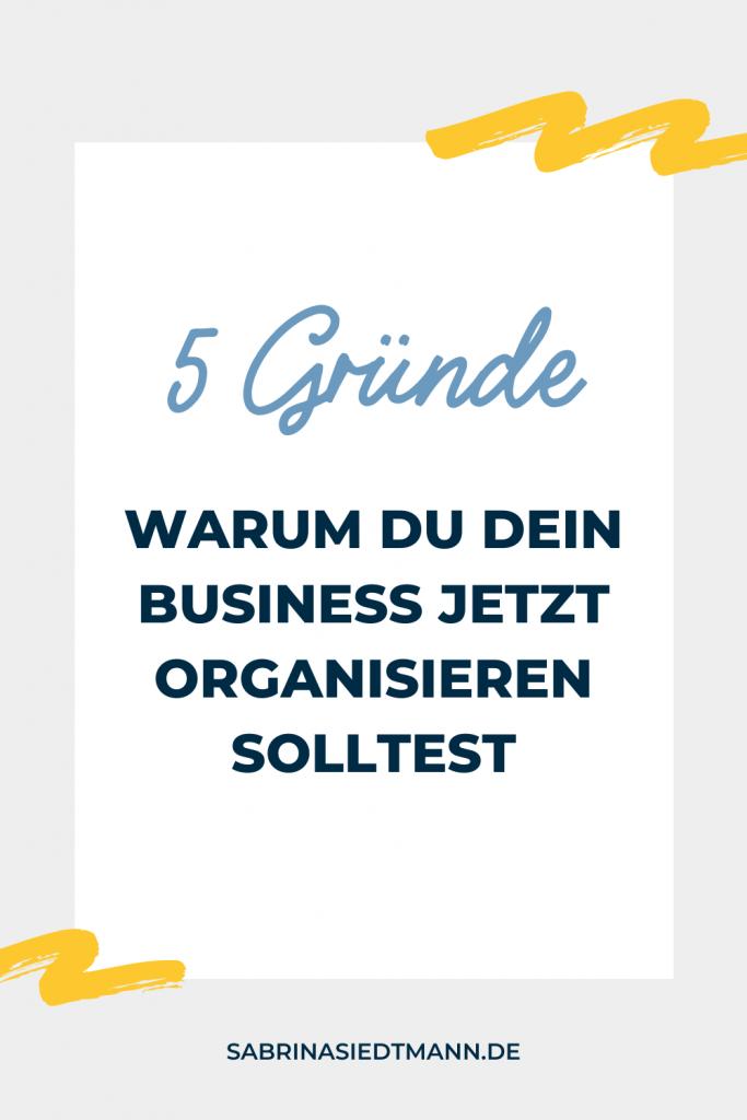 5 Gründe warum Du Dein Business jetzt organisieren solltest